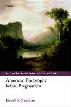 Russell B. Goodman, American Philosophy before Pragmatism