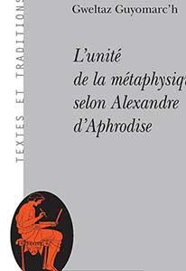Gweltaz Guyomarc'h, L'unité de la métaphysique selon Alexandre d'Aphrodise